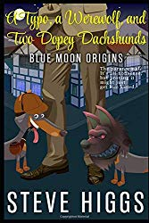 A Typo, a Werewolf, and two Dopey Dachshunds: Blue Moon Investigations Book 0: An Origin Story